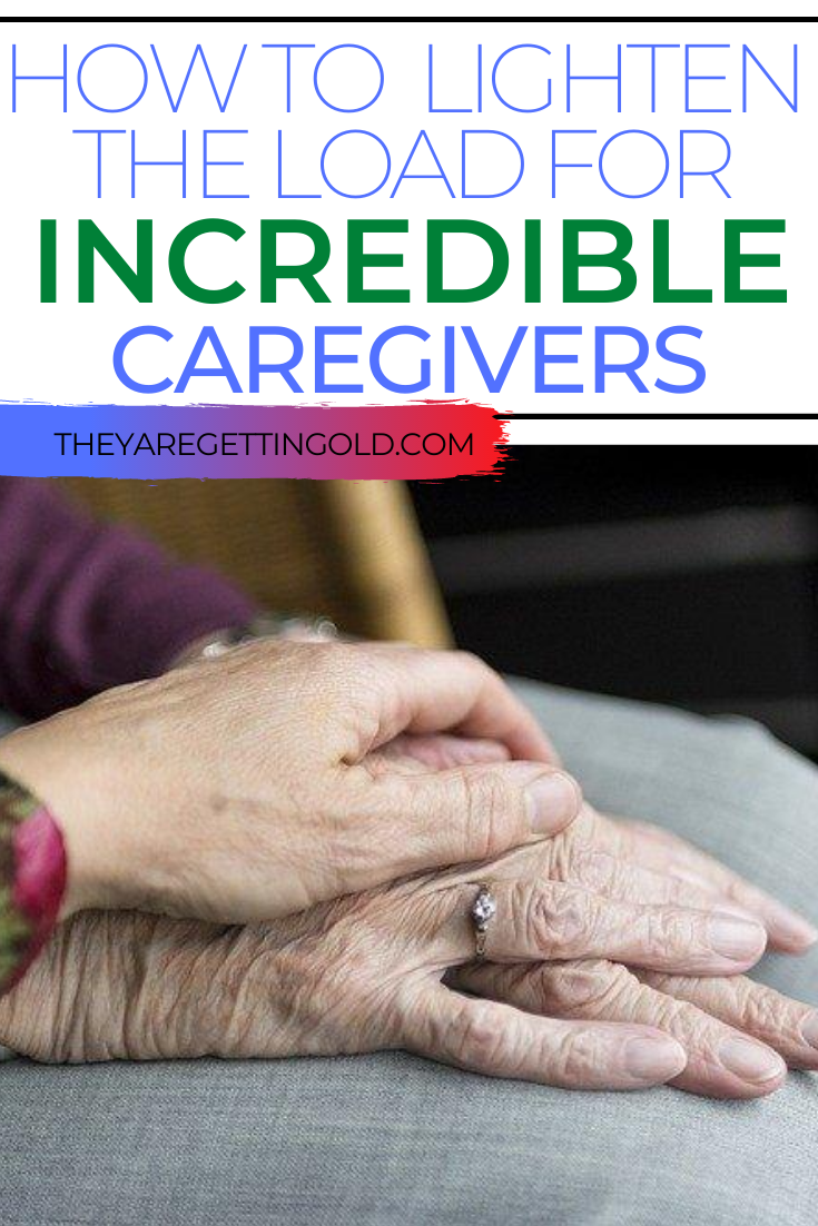 How To Lighten The Load For Incredible CareGivers
