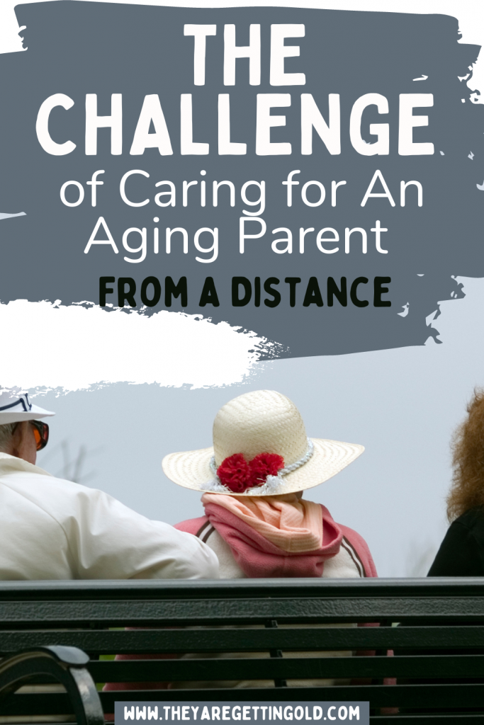 The Challenge of Caring for An Aging Parent From a Distance